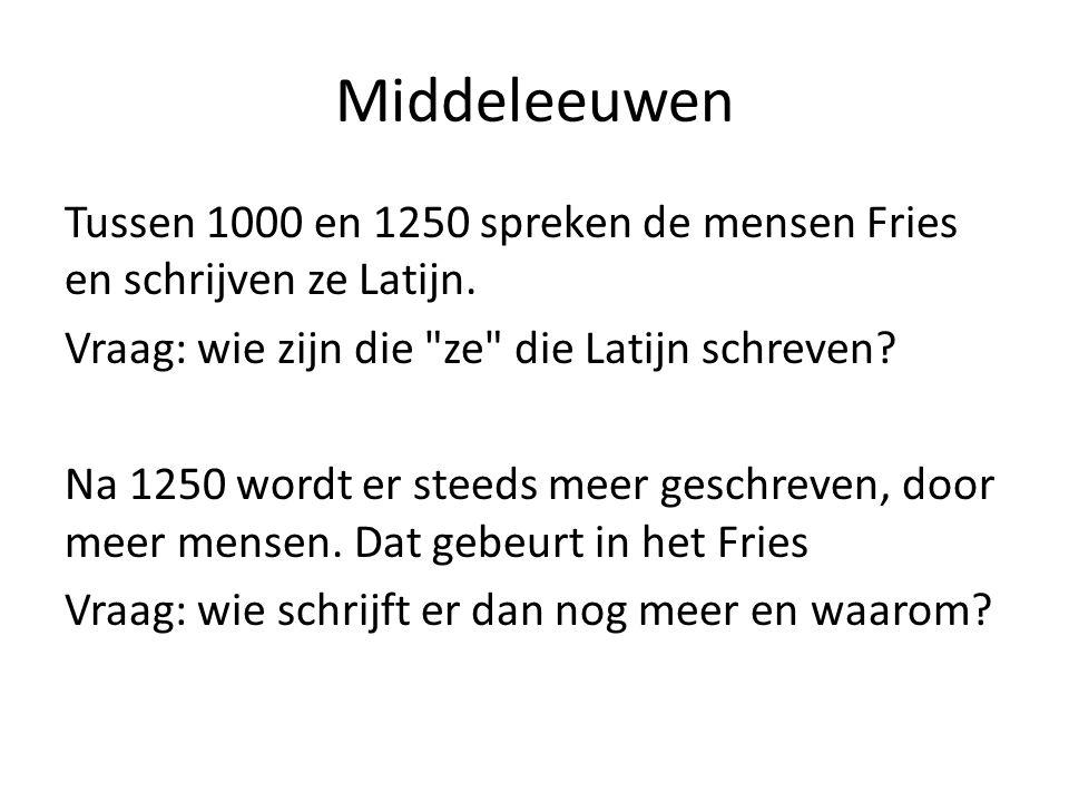 Middeleeuwen Tussen 1000 en 1250 spreken de mensen Fries en schrijven ze Latijn.