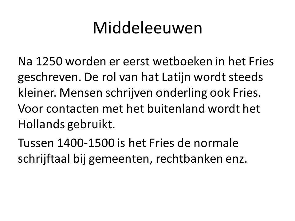 Middeleeuwen Na 1250 worden er eerst wetboeken in het Fries geschreven.