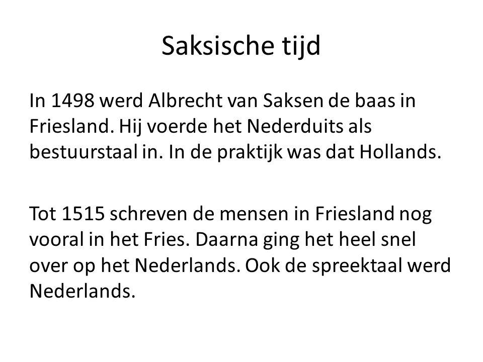Saksische tijd In 1498 werd Albrecht van Saksen de baas in Friesland.