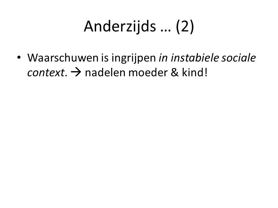 Anderzijds … (2) Waarschuwen is ingrijpen in instabiele sociale context.  nadelen moeder & kind!