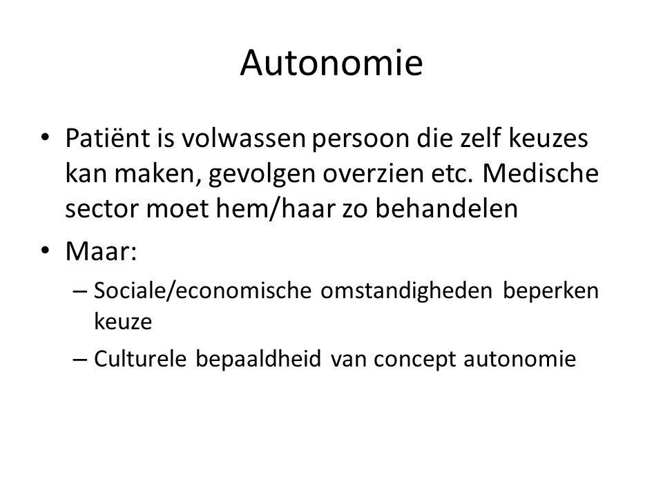 Autonomie Patiënt is volwassen persoon die zelf keuzes kan maken, gevolgen overzien etc. Medische sector moet hem/haar zo behandelen Maar: – Sociale/e