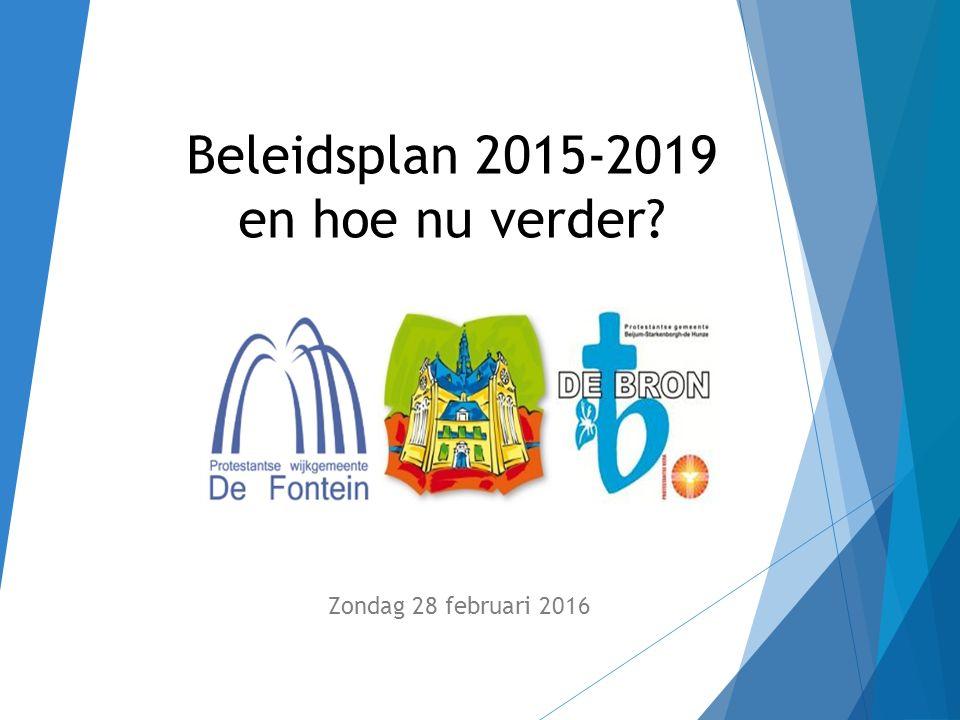 Beleidsplan 2015-2019 en hoe nu verder Zondag 28 februari 2016