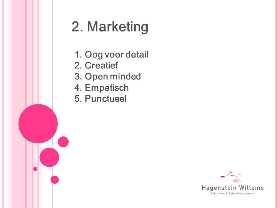 2. Marketing 1.Oog voor detail 2.Creatief 3.Open minded 4.Empatisch 5.Punctueel