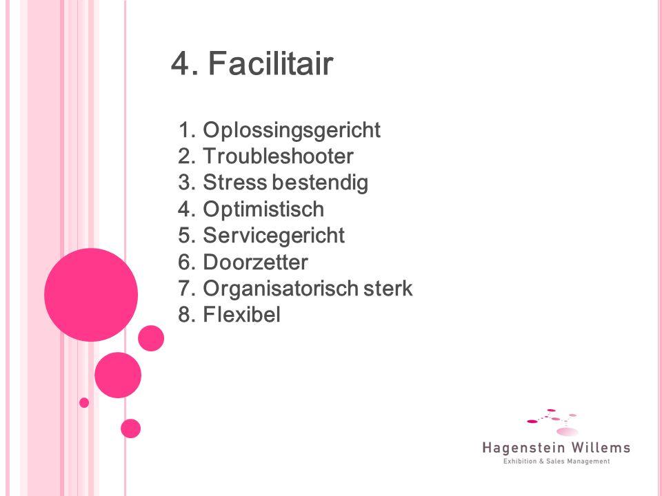 4. Facilitair 1.Oplossingsgericht 2.Troubleshooter 3.Stress bestendig 4.Optimistisch 5.Servicegericht 6.Doorzetter 7.Organisatorisch sterk 8.Flexibel