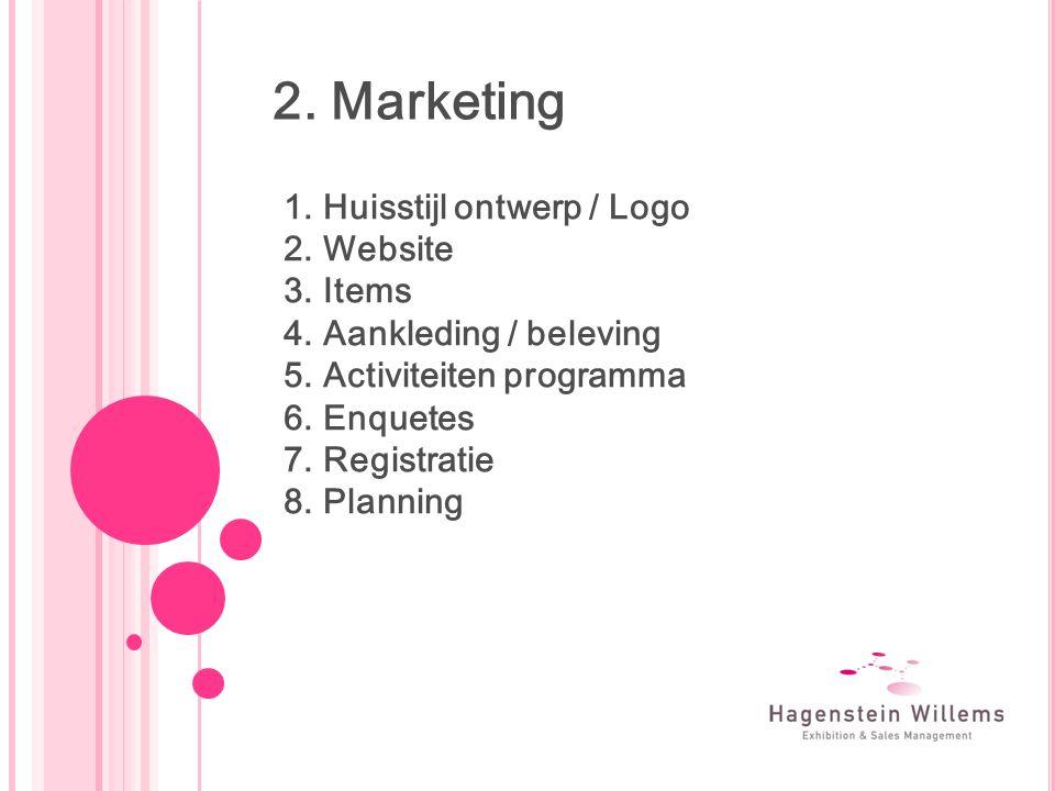 2. Marketing 1.Huisstijl ontwerp / Logo 2.Website 3.Items 4.Aankleding / beleving 5.Activiteiten programma 6.Enquetes 7.Registratie 8.Planning