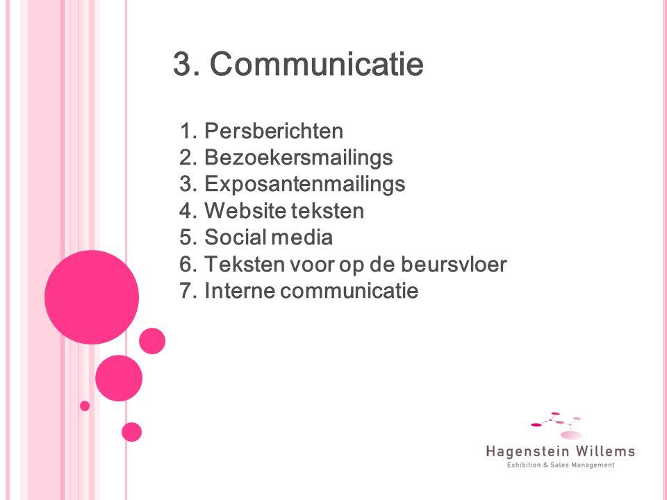 3. Communicatie 1.Persberichten 2.Bezoekersmailings 3.Exposantenmailings 4.Website teksten 5.Social media 6.Teksten voor op de beursvloer 7.Interne co