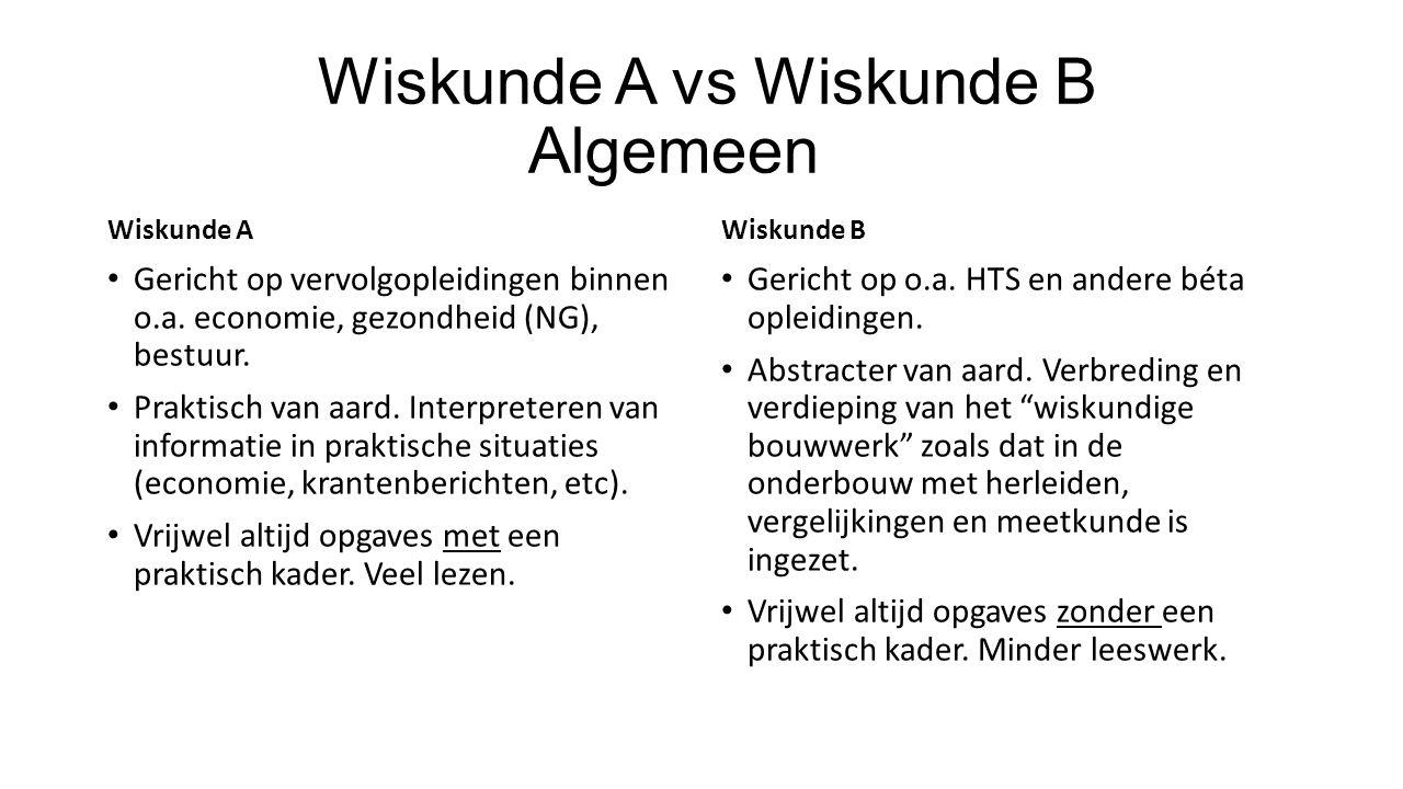 Wiskunde A vs Wiskunde B Algemeen Wiskunde A Gericht op vervolgopleidingen binnen o.a.