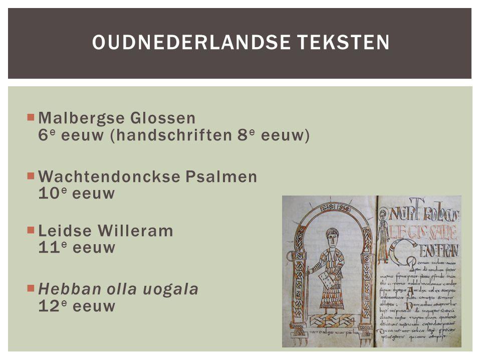  Malbergse Glossen 6 e eeuw (handschriften 8 e eeuw)  Wachtendonckse Psalmen 10 e eeuw  Leidse Willeram 11 e eeuw  Hebban olla uogala 12 e eeuw OU