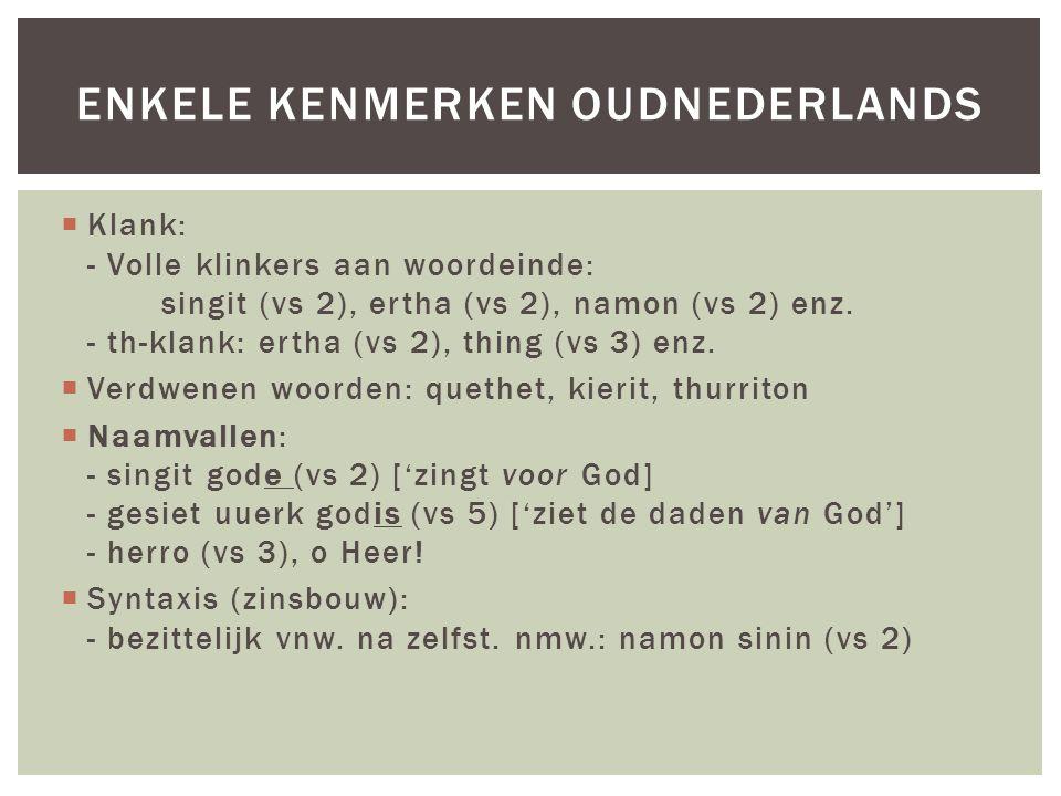  Klank: - Volle klinkers aan woordeinde: singit (vs 2), ertha (vs 2), namon (vs 2) enz. - th-klank: ertha (vs 2), thing (vs 3) enz.  Verdwenen woord