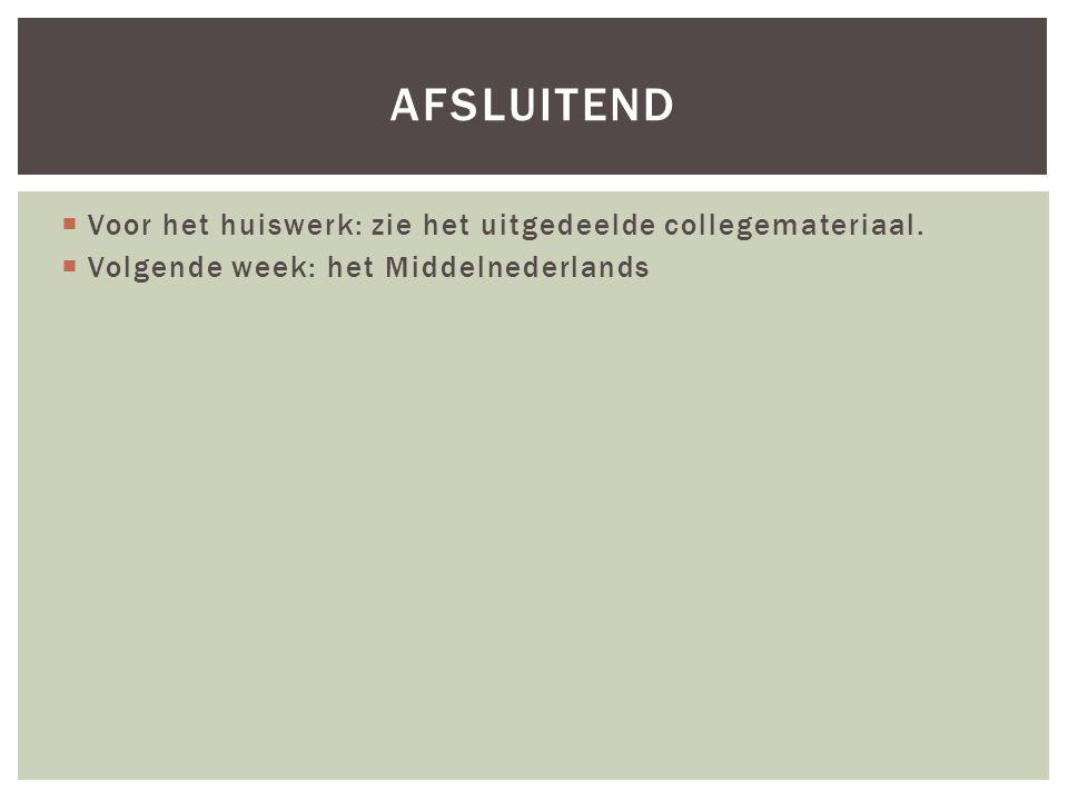  Voor het huiswerk: zie het uitgedeelde collegemateriaal.  Volgende week: het Middelnederlands AFSLUITEND