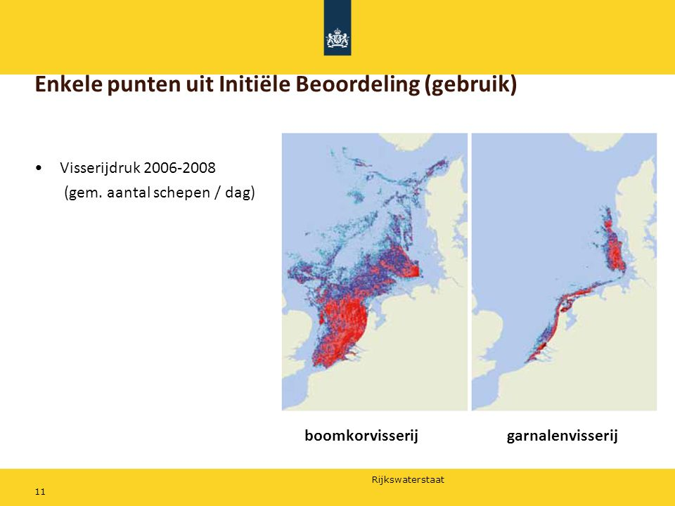 Rijkswaterstaat 11 Enkele punten uit Initiële Beoordeling (gebruik) Visserijdruk 2006-2008 (gem. aantal schepen / dag) boomkorvisserijgarnalenvisserij