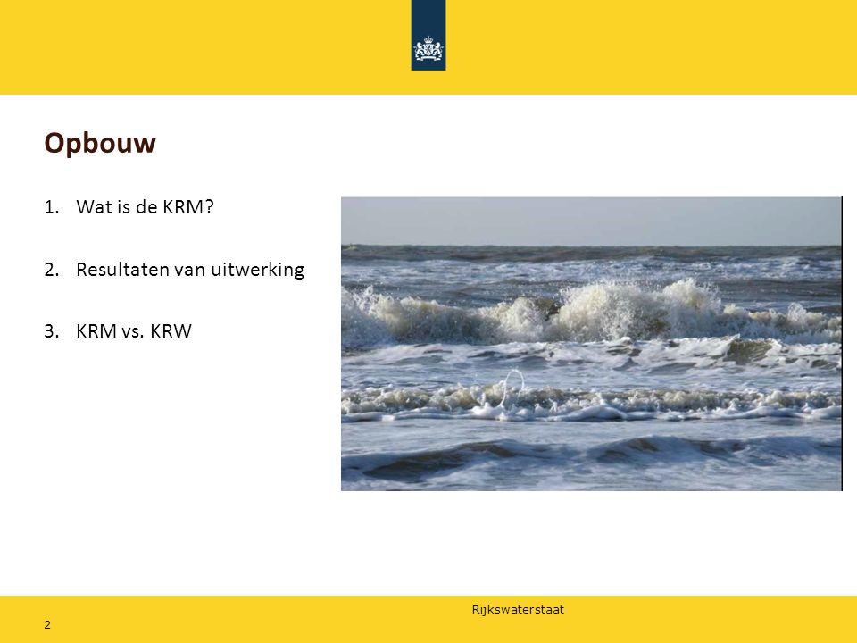 Rijkswaterstaat Opbouw 1.Wat is de KRM? 2.Resultaten van uitwerking 3.KRM vs. KRW 2