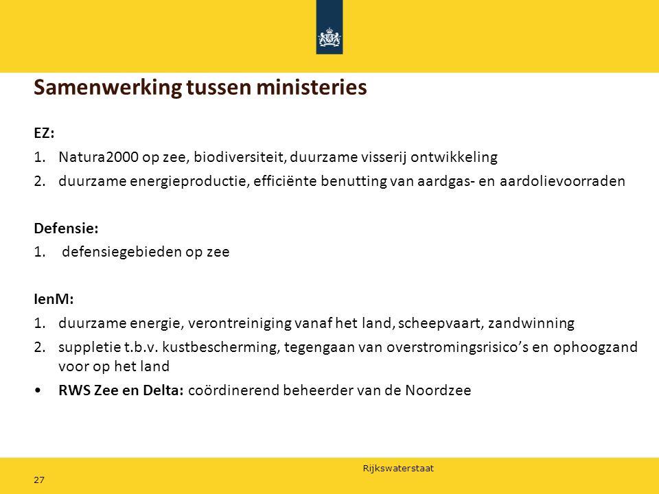 Rijkswaterstaat 27 Samenwerking tussen ministeries EZ: 1.Natura2000 op zee, biodiversiteit, duurzame visserij ontwikkeling 2.duurzame energieproductie