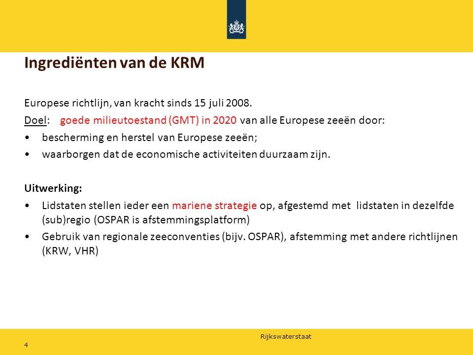 Rijkswaterstaat 4 Ingrediënten van de KRM Europese richtlijn, van kracht sinds 15 juli 2008. Doel: goede milieutoestand (GMT) in 2020 van alle Europes
