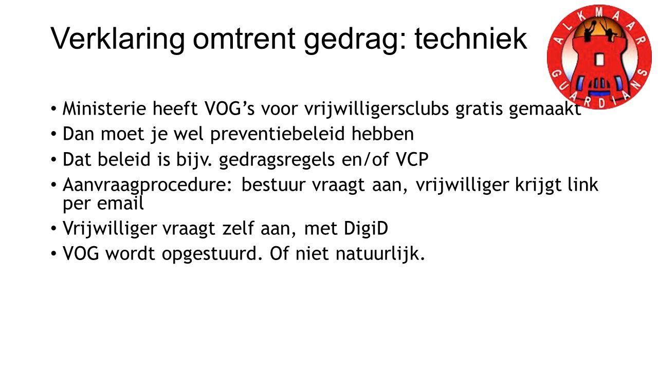 Verklaring omtrent gedrag: techniek Ministerie heeft VOG's voor vrijwilligersclubs gratis gemaakt Dan moet je wel preventiebeleid hebben Dat beleid is bijv.