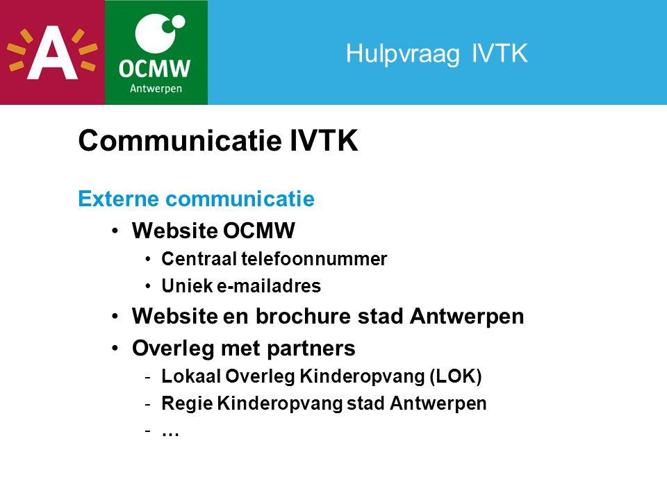 Hulpvraag IVTK Communicatie IVTK Externe communicatie Website OCMW Centraal telefoonnummer Uniek e-mailadres Website en brochure stad Antwerpen Overleg met partners -Lokaal Overleg Kinderopvang (LOK) -Regie Kinderopvang stad Antwerpen -…