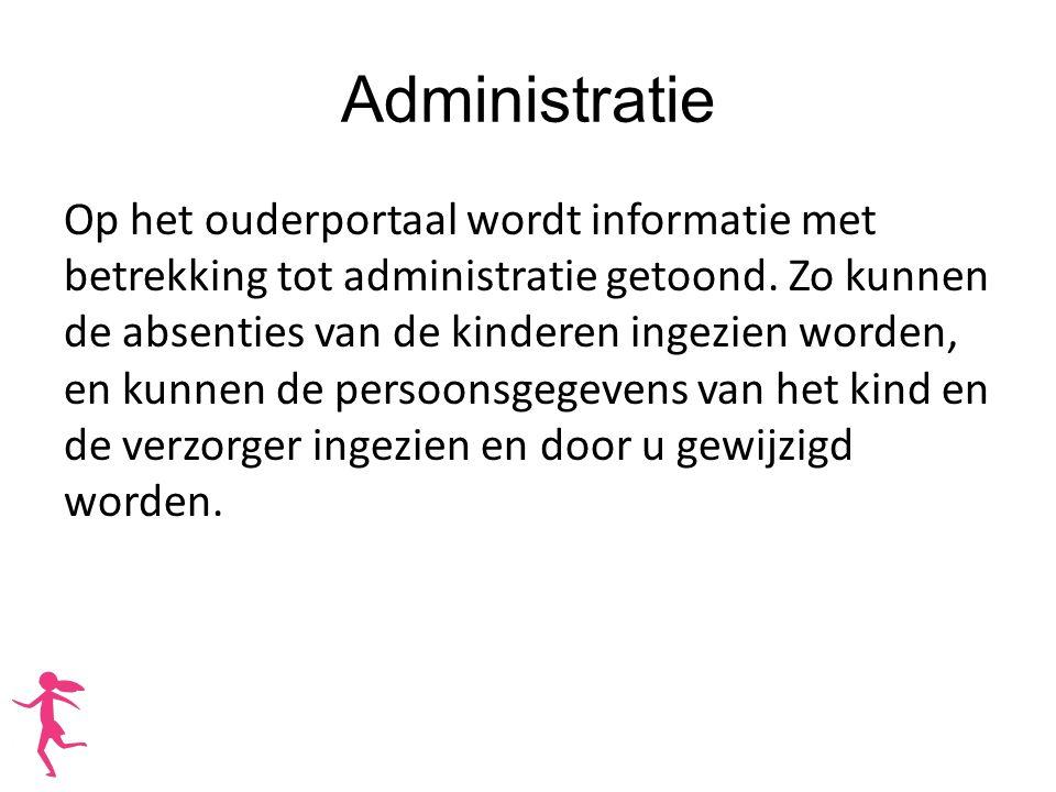 Administratie Op het ouderportaal wordt informatie met betrekking tot administratie getoond. Zo kunnen de absenties van de kinderen ingezien worden, e