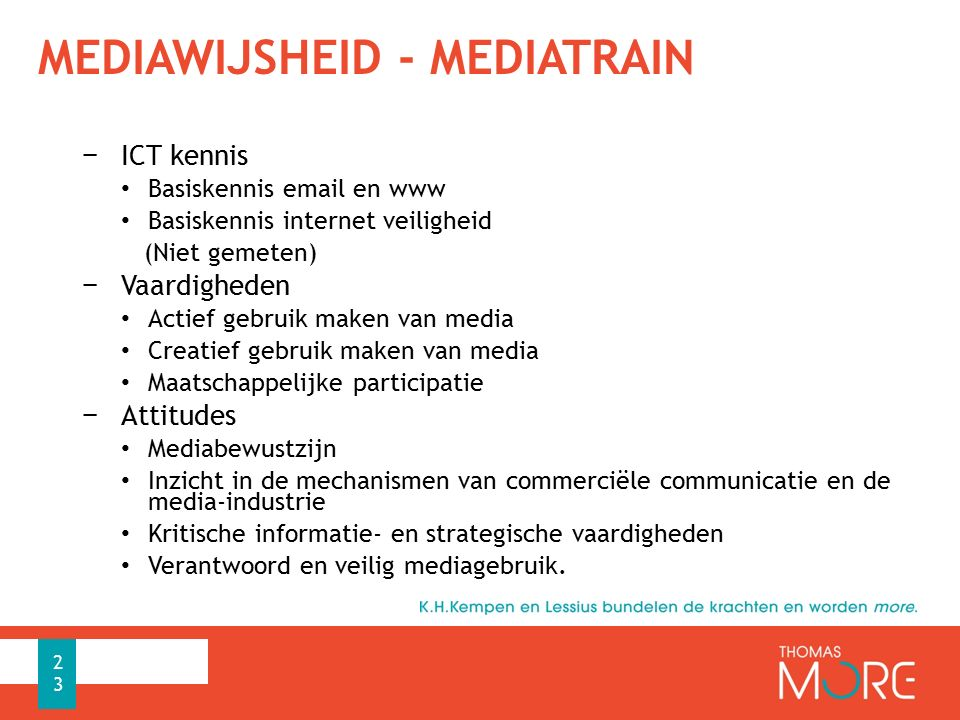 MEDIAWIJSHEID - MEDIATRAIN − ICT kennis Basiskennis email en www Basiskennis internet veiligheid (Niet gemeten) − Vaardigheden Actief gebruik maken va