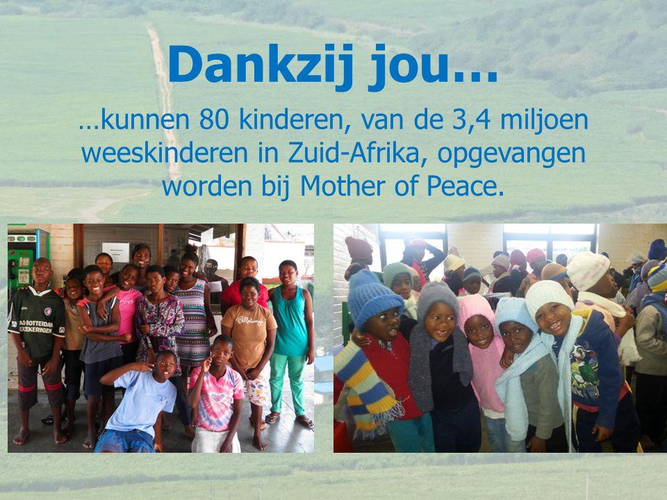 …kunnen 80 kinderen, van de 3,4 miljoen weeskinderen in Zuid-Afrika, opgevangen worden bij Mother of Peace.