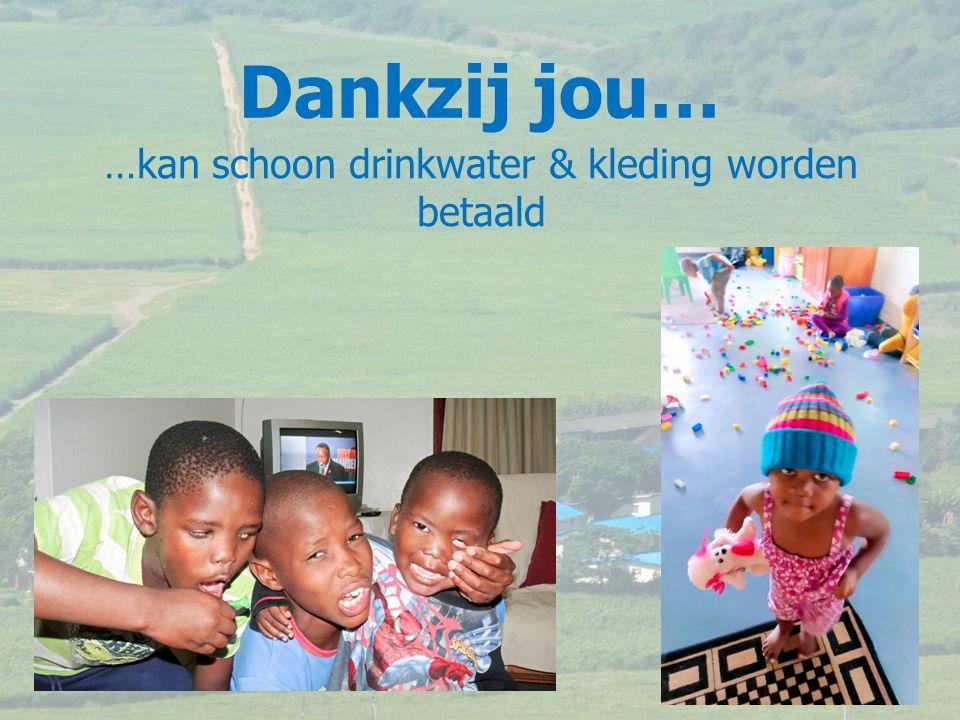 …kan schoon drinkwater & kleding worden betaald Dankzij jou…
