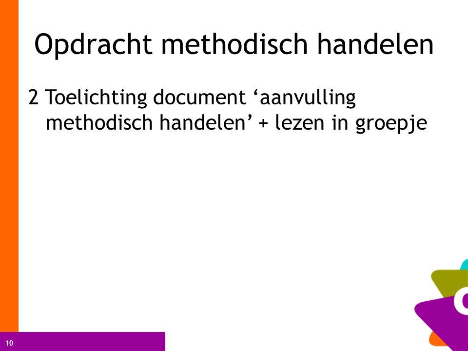 10 Opdracht methodisch handelen 2 Toelichting document 'aanvulling methodisch handelen' + lezen in groepje