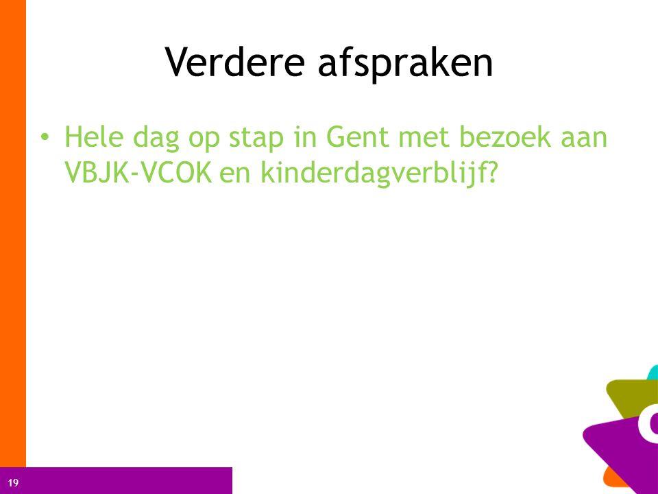19 Verdere afspraken Hele dag op stap in Gent met bezoek aan VBJK-VCOK en kinderdagverblijf