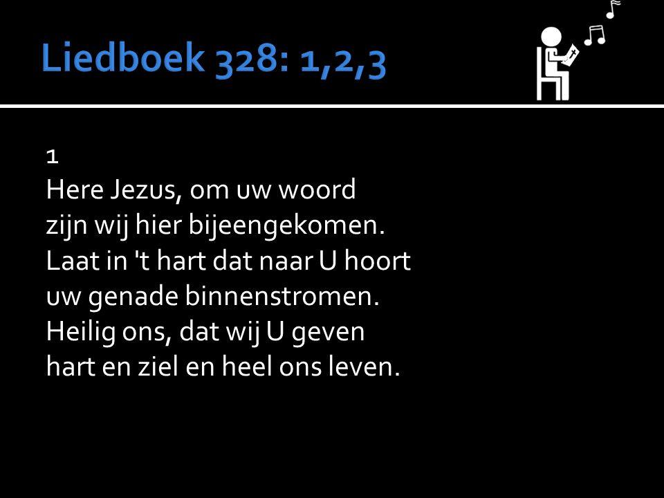 1 Here Jezus, om uw woord zijn wij hier bijeengekomen.
