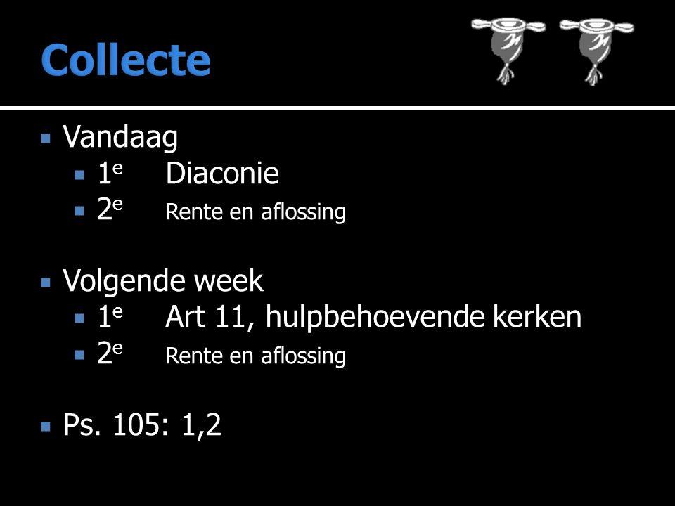  Vandaag  1 e Diaconie  2 e Rente en aflossing  Volgende week  1 e Art 11, hulpbehoevende kerken  2 e Rente en aflossing  Ps.
