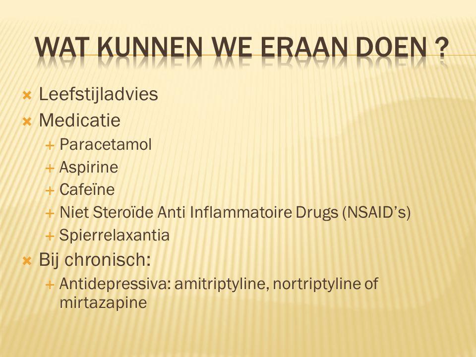  Leefstijladvies  Medicatie  Paracetamol  Aspirine  Cafeïne  Niet Steroïde Anti Inflammatoire Drugs (NSAID's)  Spierrelaxantia  Bij chronisch: