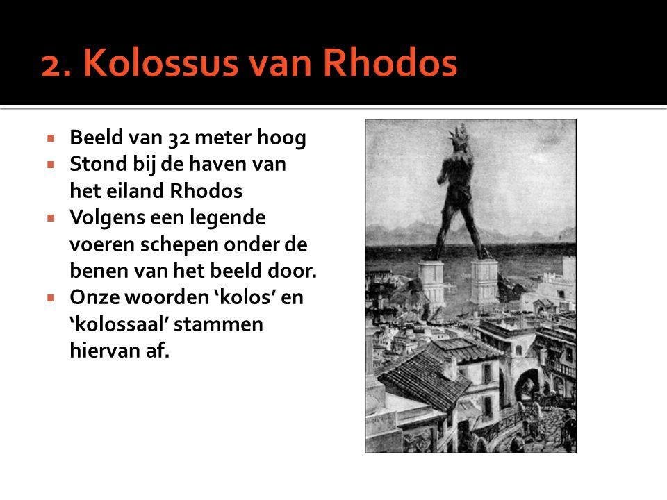  Beeld van 32 meter hoog  Stond bij de haven van het eiland Rhodos  Volgens een legende voeren schepen onder de benen van het beeld door.  Onze wo