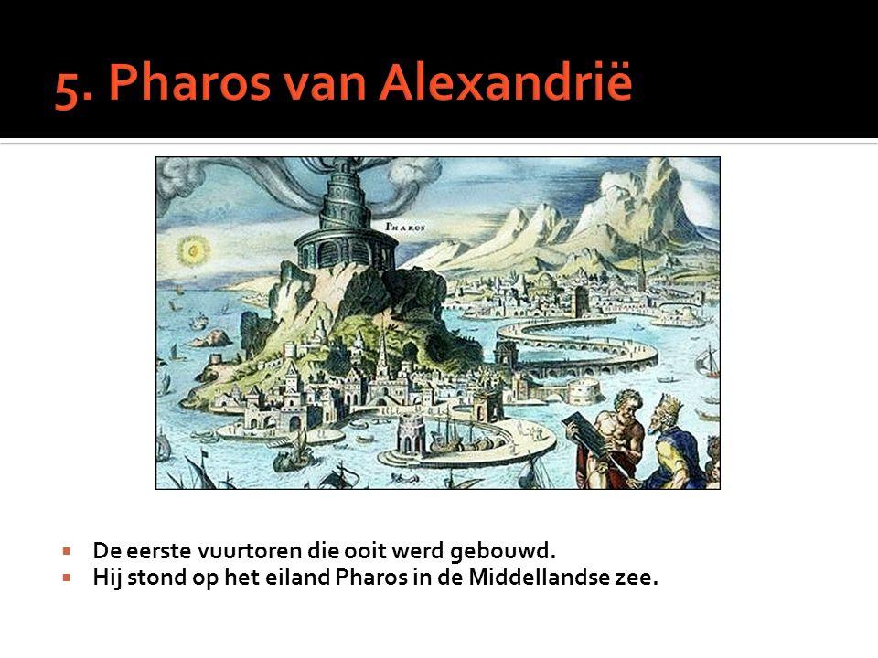  De eerste vuurtoren die ooit werd gebouwd.  Hij stond op het eiland Pharos in de Middellandse zee.