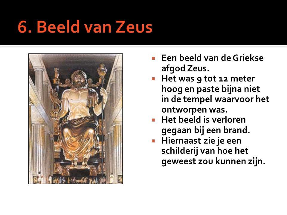  Een beeld van de Griekse afgod Zeus.  Het was 9 tot 12 meter hoog en paste bijna niet in de tempel waarvoor het ontworpen was.  Het beeld is verlo