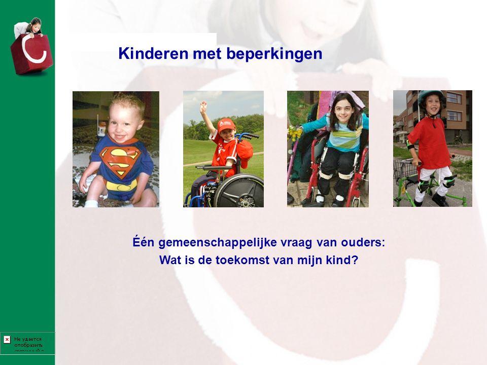 Kinderen met beperkingen Één gemeenschappelijke vraag van ouders: Wat is de toekomst van mijn kind?