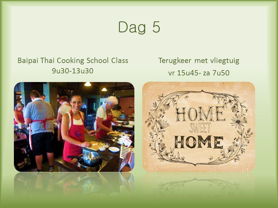 Dag 5 Terugkeer met vliegtuig vr 15u45- za 7u50 Baipai Thai Cooking School Class 9u30-13u30