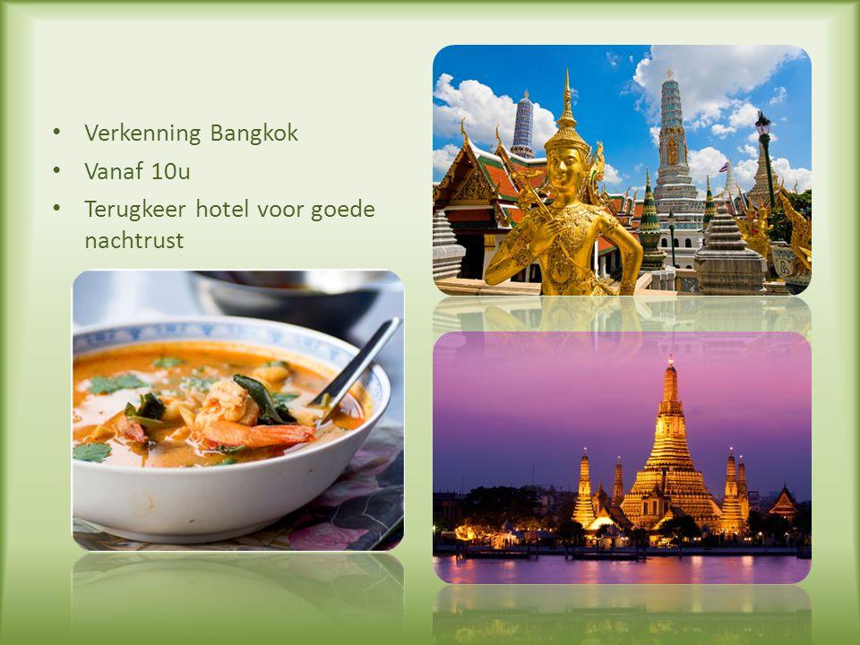 Verkenning Bangkok Vanaf 10u Terugkeer hotel voor goede nachtrust