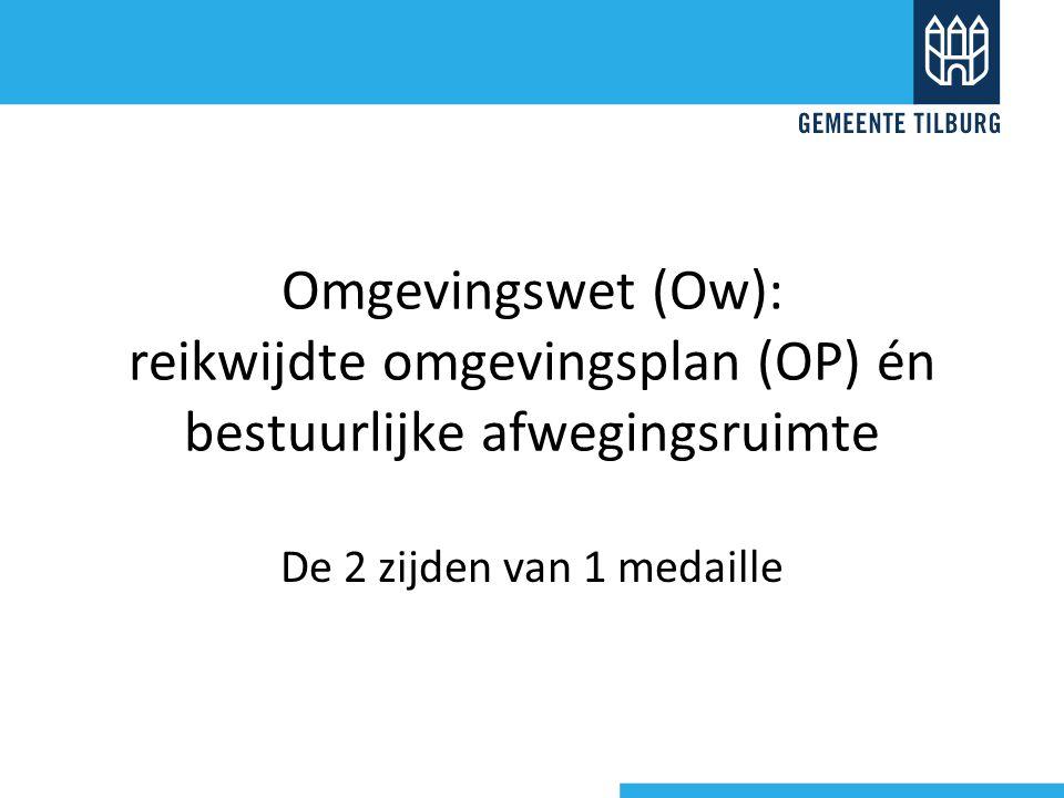 Omgevingswet (Ow): reikwijdte omgevingsplan (OP) én bestuurlijke afwegingsruimte De 2 zijden van 1 medaille