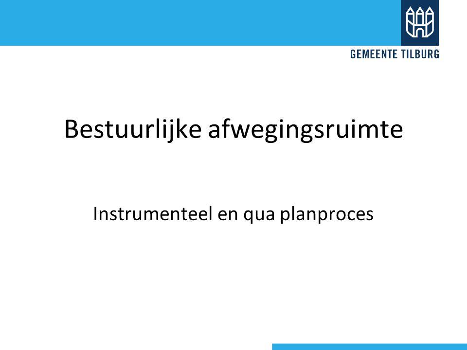 Bestuurlijke afwegingsruimte Instrumenteel en qua planproces