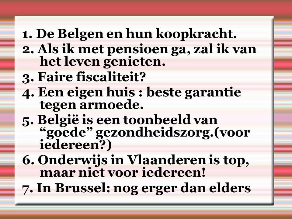 1. De Belgen en hun koopkracht. 2. Als ik met pensioen ga, zal ik van het leven genieten.