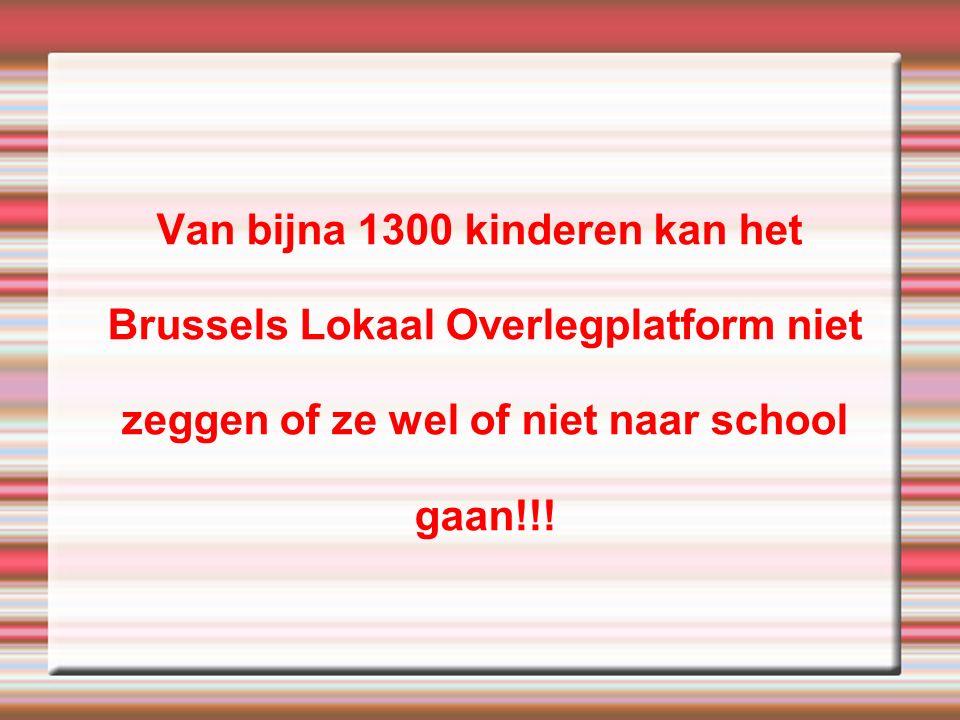 Van bijna 1300 kinderen kan het Brussels Lokaal Overlegplatform niet zeggen of ze wel of niet naar school gaan!!!