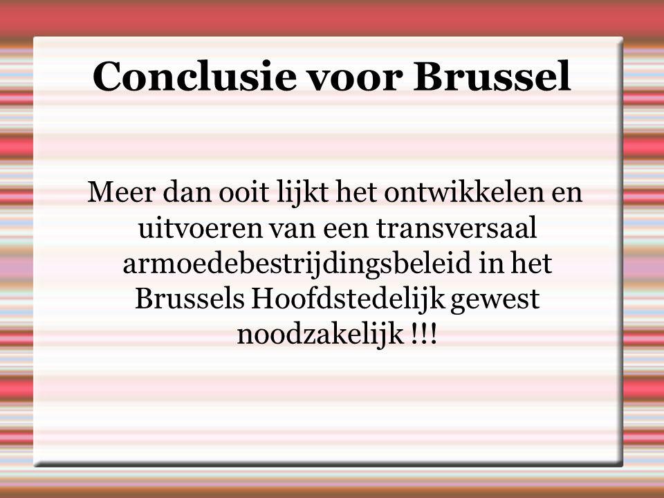 Conclusie voor Brussel Meer dan ooit lijkt het ontwikkelen en uitvoeren van een transversaal armoedebestrijdingsbeleid in het Brussels Hoofdstedelijk gewest noodzakelijk !!!