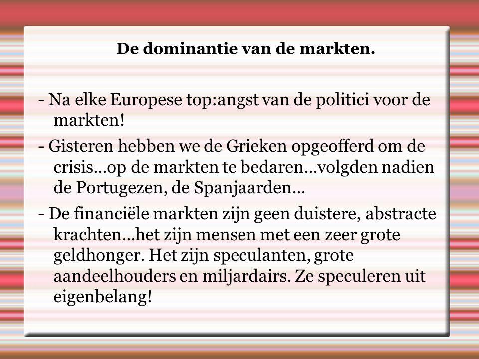 De dominantie van de markten. - Na elke Europese top:angst van de politici voor de markten.