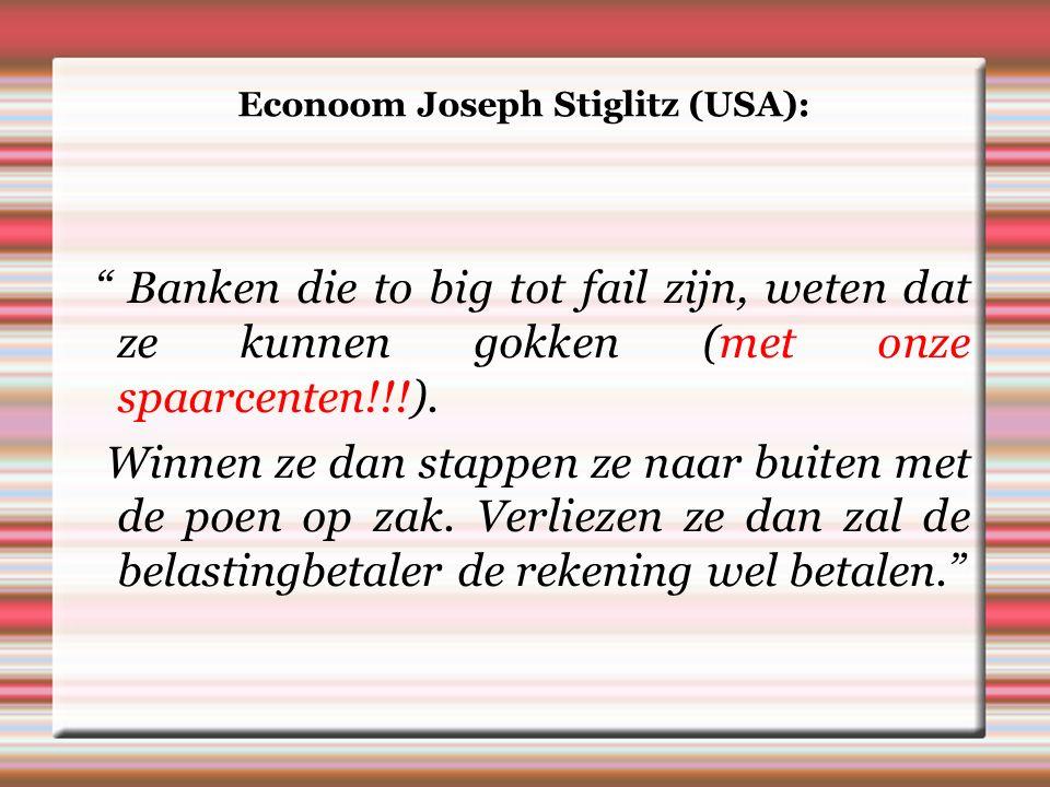 Econoom Joseph Stiglitz (USA): Banken die to big tot fail zijn, weten dat ze kunnen gokken (met onze spaarcenten!!!).