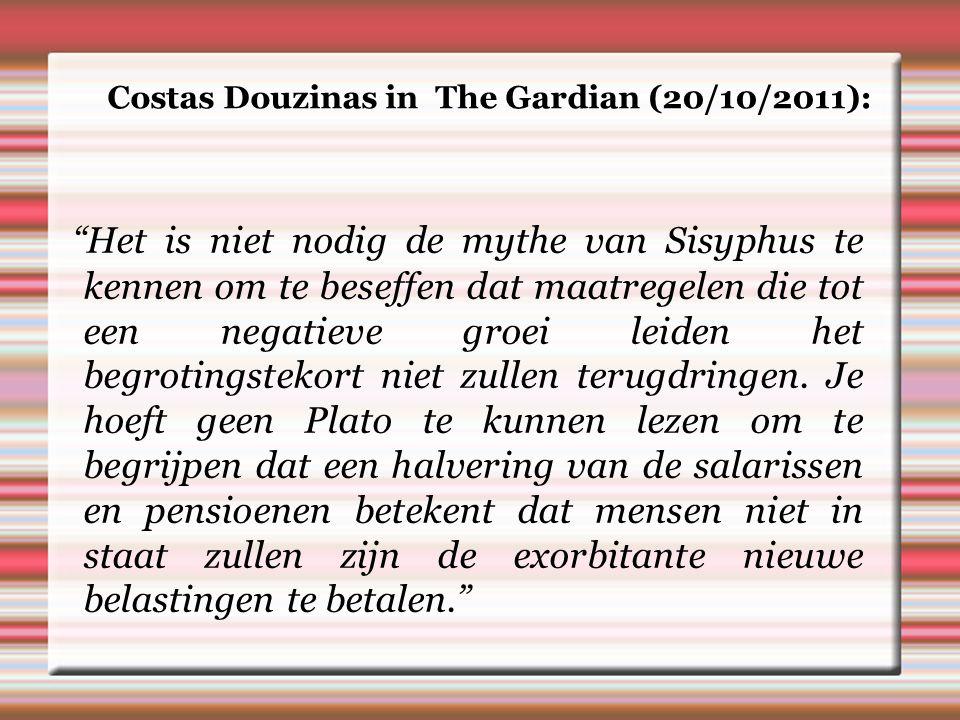 Costas Douzinas in The Gardian (20/10/2011): Het is niet nodig de mythe van Sisyphus te kennen om te beseffen dat maatregelen die tot een negatieve groei leiden het begrotingstekort niet zullen terugdringen.