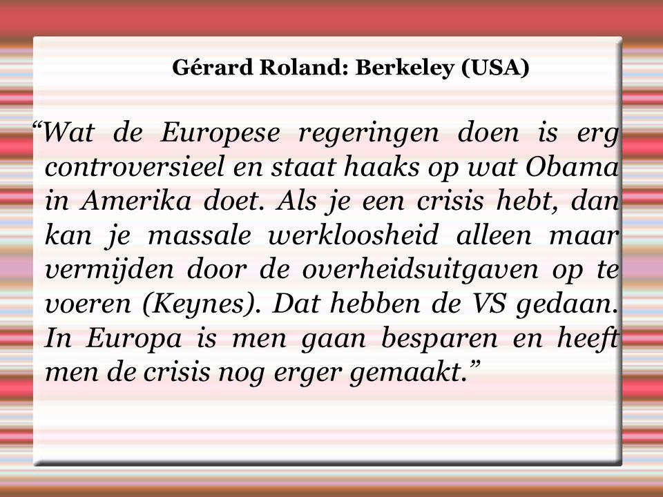 Gérard Roland: Berkeley (USA) Wat de Europese regeringen doen is erg controversieel en staat haaks op wat Obama in Amerika doet.