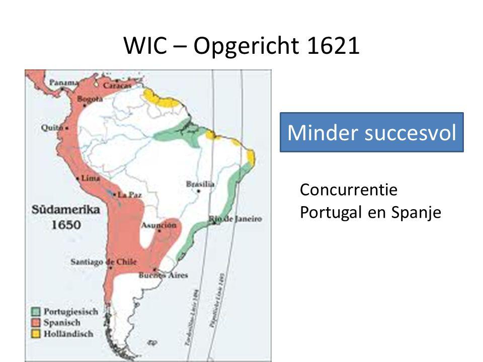 WIC – Opgericht 1621 Concurrentie Portugal en Spanje Minder succesvol
