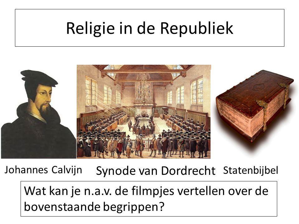 Religie in de Republiek Johannes Calvijn Synode van Dordrecht Statenbijbel Wat kan je n.a.v.