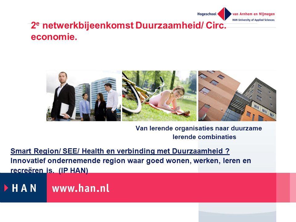 Van lerende organisaties naar duurzame lerende combinaties 2 e netwerkbijeenkomst Duurzaamheid/ Circ. economie. Smart Region/ SEE/ Health en verbindin