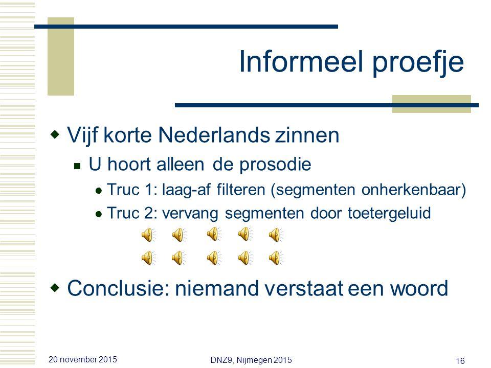 20 november 2015 DNZ9, Nijmegen 2015 15 Is prosodie belangrijk.