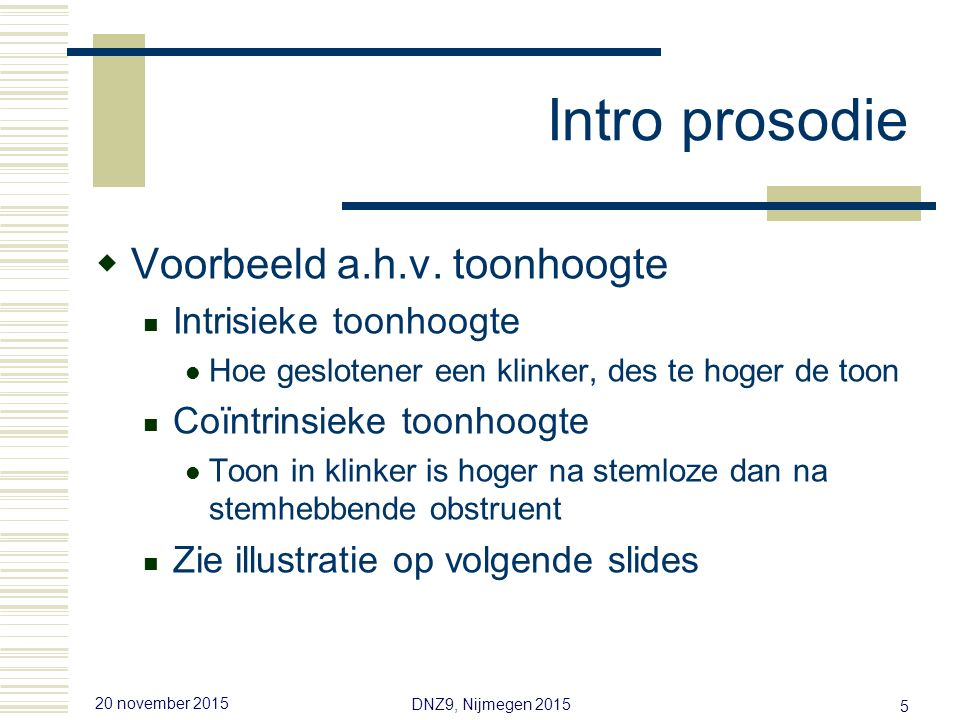 20 november 2015 DNZ9, Nijmegen 2015 35 Vraagmelodie  Intonatietranscriptie  ToDI (Tones of Dutch Intonation)  Alleen Statements en Declaratieve vragen  Aangevuld met '^' Upstep, als tegenhanger van '!' (downstep)
