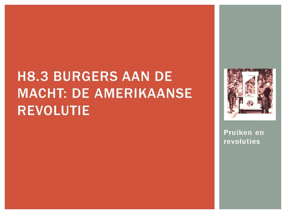 Pruiken en revoluties H8.3 BURGERS AAN DE MACHT: DE AMERIKAANSE REVOLUTIE